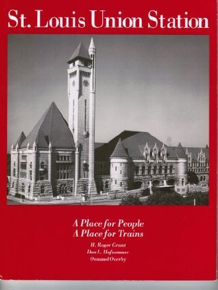 St Louis Union Station  by  H Roger Grant