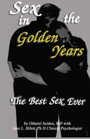 Sex In The Golden Years - Your Best Sex Ever... (Boomer Book Series) Jane L. Bilett