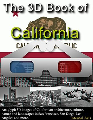 The 3D Book of California. Anaglyph 3D images of Californian architecture, culture, nature and landscapes in San Francisco, Los Angeles, San Diego and more. (3D books 39)  by  3D Kindle Books