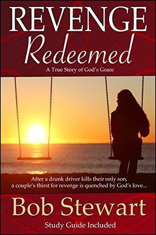 Revenge Redeemed: A True Story of Gods Grace  by  Bob Stewart