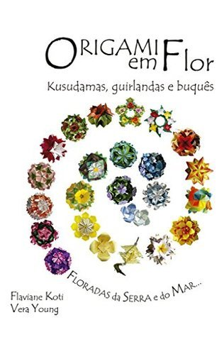 Origami em Flor: Kusudamas, Guirlandas e Buquês  by  Flaviane Koti