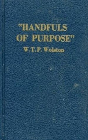 Handfuls of Purpose: From Egypt to Canaan- Thirty Addresses on Various Scripture Truths and Incidents  by  W.T.P. Wolston