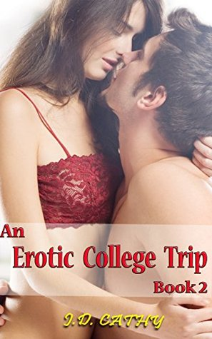 Erotic : An Erotic College Trip Book 2:  by  J.D. Cathy