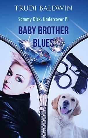 Baby Brother Blues (Sammy Dick, PI Series: Book 1)  by  Trudi Baldwin
