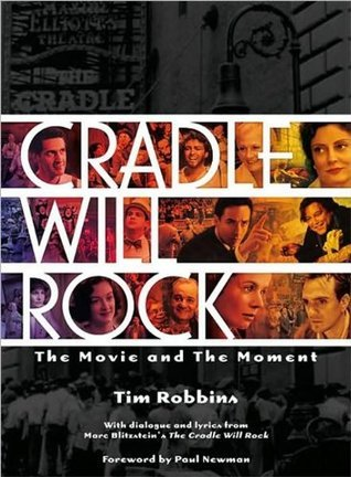 Cradle Will Rock: The Movie and the Moment Tim Robbins