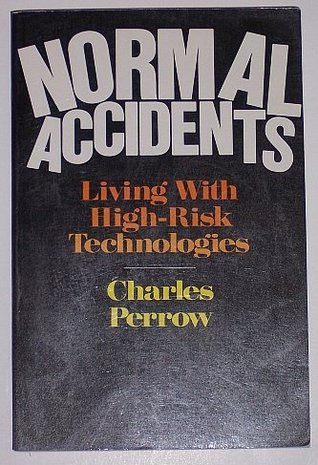 Normal Accidents: Living With High-risk Technologies Charles Perrow
