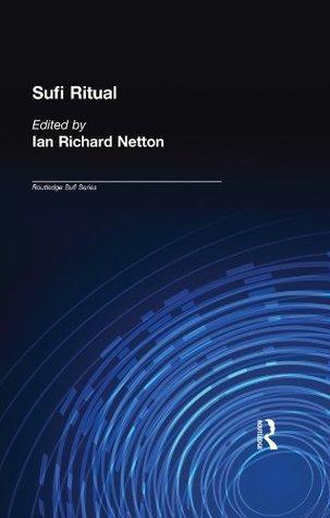 Sufi Ritual: The Parallel Universe (Routledge Sufi Series)  by  Ian Richard Netton