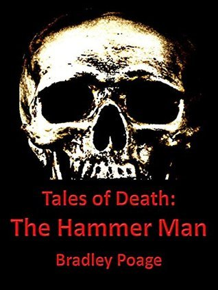 Tales of Death: The Hammer Man  by  Bradley Poage