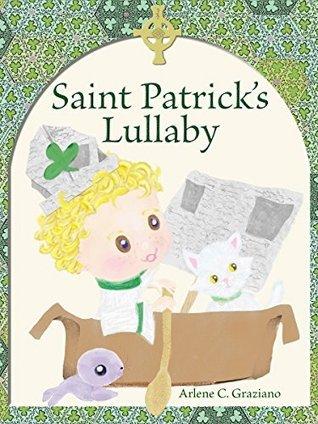 Saint Patricks Lullaby  by  Arlene C. Graziano