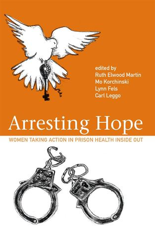 Arresting Hope: Women Taking Action in Prison Inside Out  by  Ruth Elwood Martin
