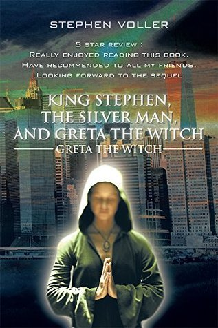 King Stephen, the Silver Man, and Greta the Witch: Greta the Witch  by  Stephen Voller