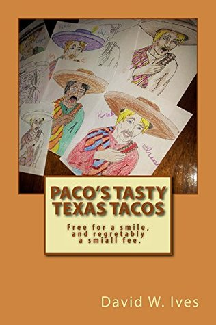 Pacos Tasty Texas Tacos: Free for a smile, and regrettably a small fee David W. Ives