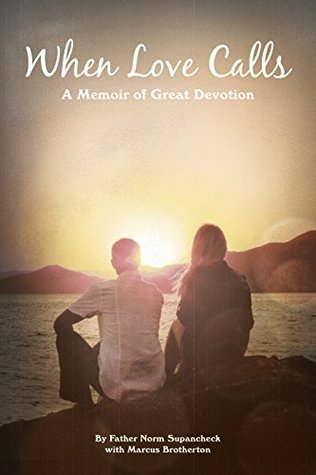 When Love Calls: A Memoir of Great Devotion  by  Norm Supancheck