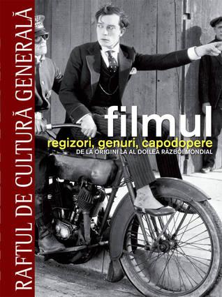Filmul - regizori, genuri, capodopere. De la origini la al Doilea Razboi Mondial - Vol. 1  by  Daniel Borden