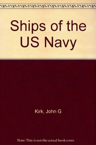 Ships of the US Navy  by  John G Kirk