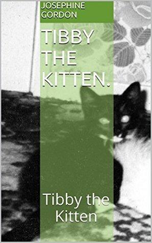 Tibby the Kitten.: Tibby the Kitten (The little Kittens. Book 1)  by  Josephine Gordon