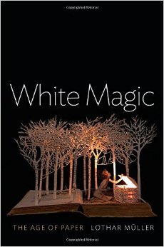 White Magic: The Age of Paper  by  Lothar Müller