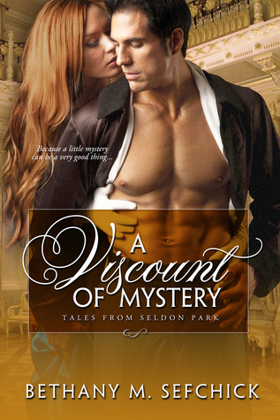 A Viscount Of Mystery (Tales From Seldon Park, #4)  by  Bethany M. Sefchick