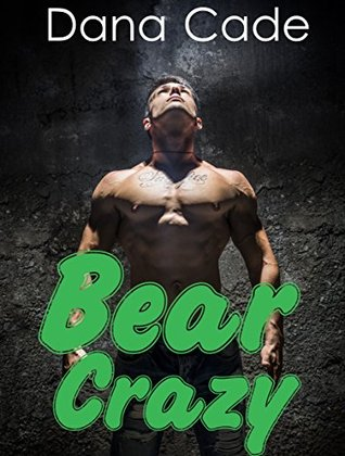Bear Crazy: Rescued Ryan Book One: by Dana Cade