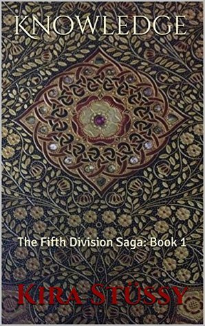 Knowledge: The Fifth Division Saga: Book 1  by  Kira Stüssy