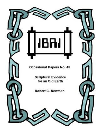 Scriptural Evidence for an Old Earth (IBRI Occasional Papers Book 45)  by  Robert C. Newman