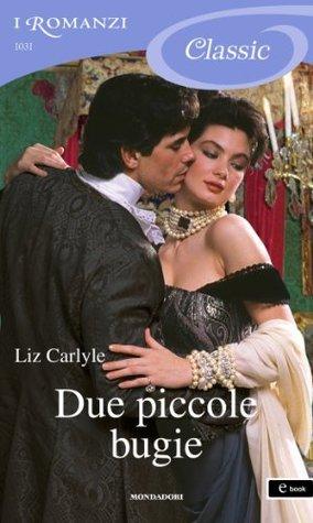 Due piccole bugie Liz Carlyle