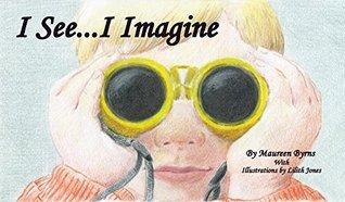 I See...I Imagine Maureen Byrns