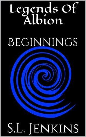 Legends of Albion: Beginnings S.L. Jenkins