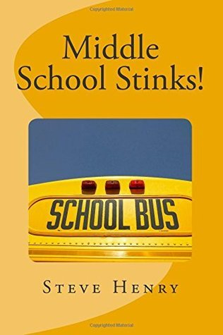 Middle School Stinks!: A story of Likey Sinclair, his sort of girlfriend, the bully who wants to kill him, the new kid in school, and, oh yeah, a ghost girl. Steve   Henry