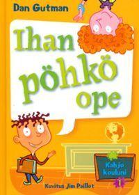 Ihan pöhkö ope (Kahjo kouluni, #1)  by  Dan Gutman