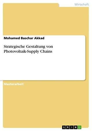 Strategische Gestaltung von Photovoltaik-Supply Chains Mohamed Baschar Akkad