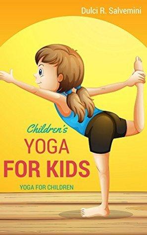 Yoga For Kids: Yoga For Children Dulci R. Salvemini