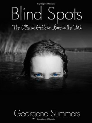 Blind Spots The Ultimate Guide to Love in the Dark Georgene Summers