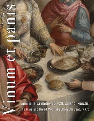 Vinum et panis: Veini ja leiva motiiv 16.-20. sajandi kunstis  by  Anu Allikvee