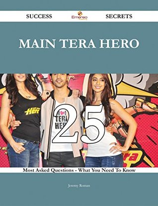 Main Tera Hero 25 Success Secrets - 25 Most Asked Questions On Main Tera Hero - What You Need To Know  by  Jeremy Roman