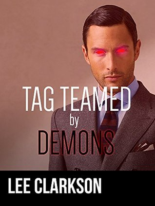 Tag Teamed By Demons [mmm gay demon paranormal ménage]  by  Lee Clarkson