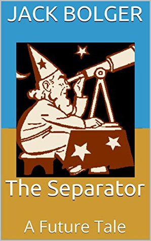 The Separator: A Future Tale  by  Jack Bolger