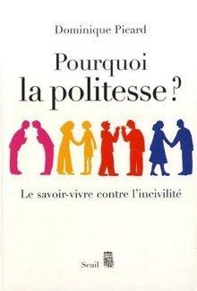 Pourquoi la politesse? Le savoir-vivre contre lincivilité  by  Dominique Picard