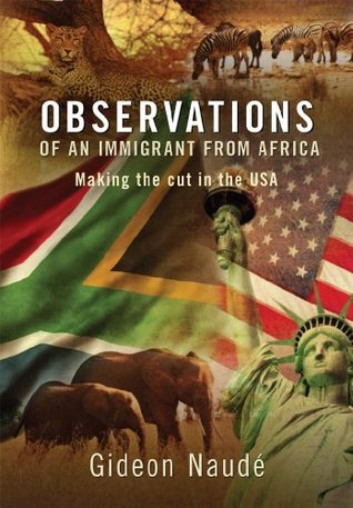 Observations of an Immigrant From Africa: Making the cut in the USA  by  Gideon Naude