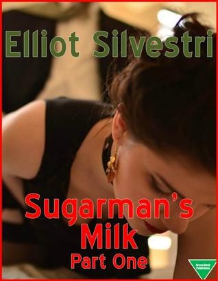 Sugarmans Milk Part One Elliot Silvestri