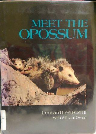 Meet the Opossum  by  Leonard Lee Rue III