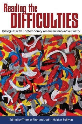Reading the Difficulties: Dialogues with Contemporary American Innovative Poetry Thomas Fink