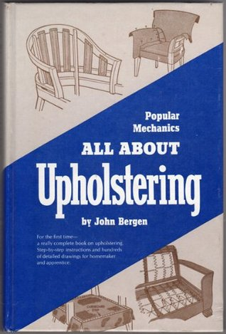 All about upholstering  by  John Bergen