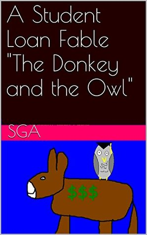 A Student Loan Fable The Donkey and the Owl  by  SGA