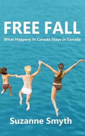Free Fall: What Happens in Canada Stays in Canada Suzanne Smyth