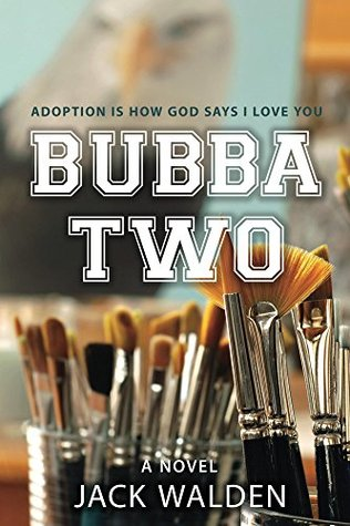 Bubba Two: Adoption Is How God Says I Love You  by  Jack Walden
