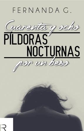 Cuarenta y Ocho Píldoras Nocturnas por un Beso Fernanda G.