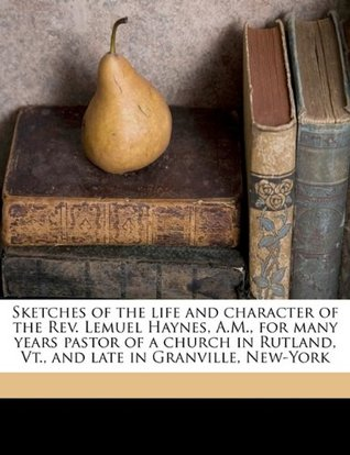 Sketches Of The Life And Character Of The Rev. Lemuel Haynes  by  Timothy Mather Cooley