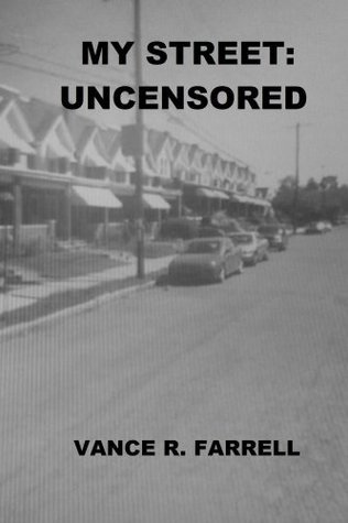 My Street: Uncensored  by  Vance R Farrell