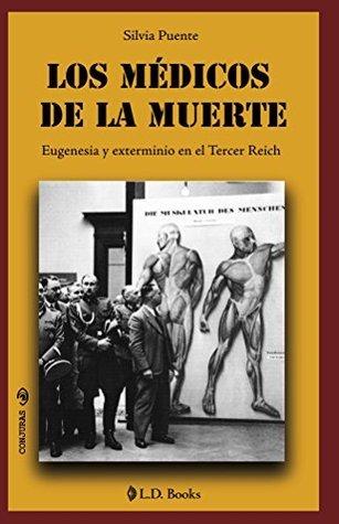 Los medicos de la muerte: Eugenesia y exterminio en el Tercer Reich (Conjuras nº 27)  by  Silvia Puente